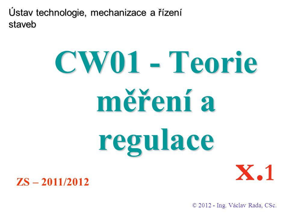 Ústav technologie, mechanizace a řízení staveb CW01 - Teorie měření a regulace © 2012 - Ing.
