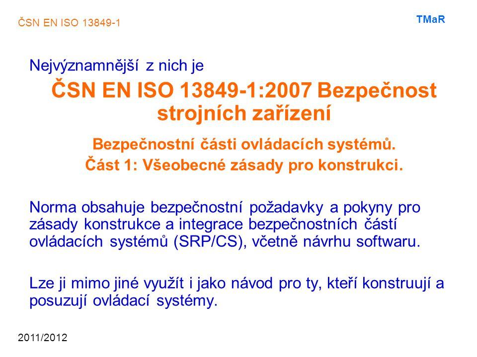 ČSN EN ISO 13849-1 2011/2012 TMaR Krok 1: Posouzení rizika Krok 2: Opatření ke snížení rizika Krok 3: Specifikace požadované úrovně vlastností (PLr) Krok 4: Hodnocení dosažené úrovně vlastností (PL) Krok 5: Ověření platnosti Analýza norem ČSN EN ISO 13849-1 a ČSN EN 62061