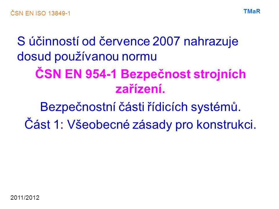 S účinností od července 2007 nahrazuje dosud používanou normu ČSN EN 954-1 Bezpečnost strojních zařízení.