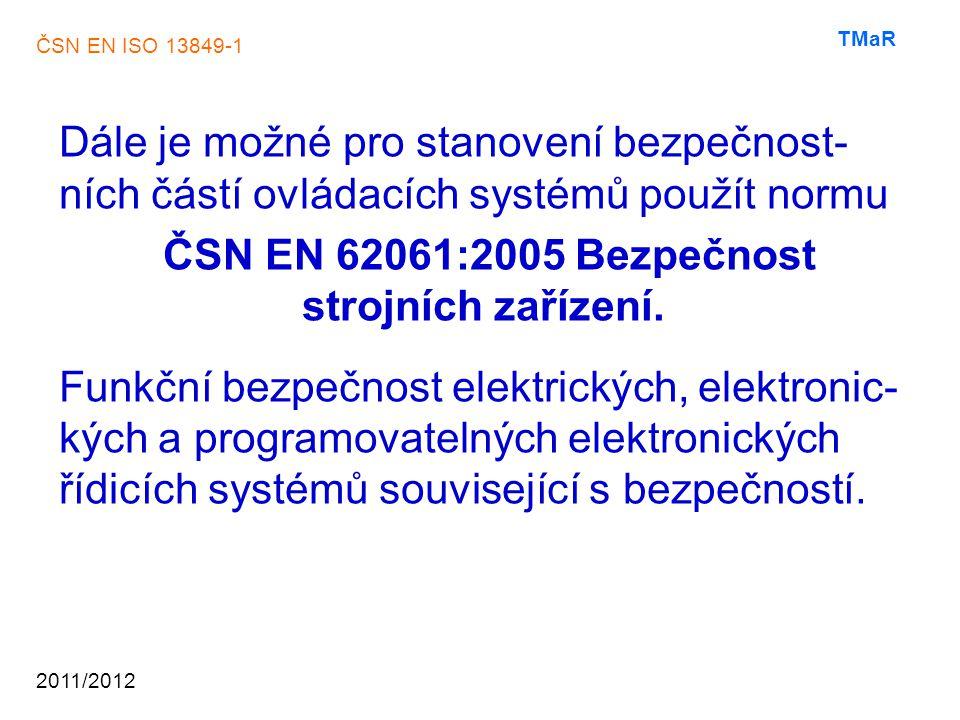 Dále je možné pro stanovení bezpečnost- ních částí ovládacích systémů použít normu ČSN EN 62061:2005 Bezpečnost strojních zařízení.