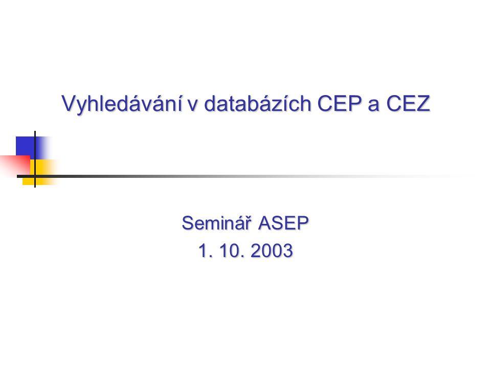 Vyhledávání v databázích CEP a CEZ Seminář ASEP 1. 10. 2003
