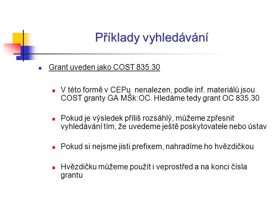 Příklady vyhledávání Grant uveden jako COST 835.30 V této formě v CEPu nenalezen, podle inf.