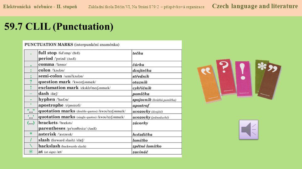 59.7 CLIL (Punctuation) Elektronická učebnice - II. stupeň Základní škola Děčín VI, Na Stráni 879/2 – příspěvková organizace Czech language and litera