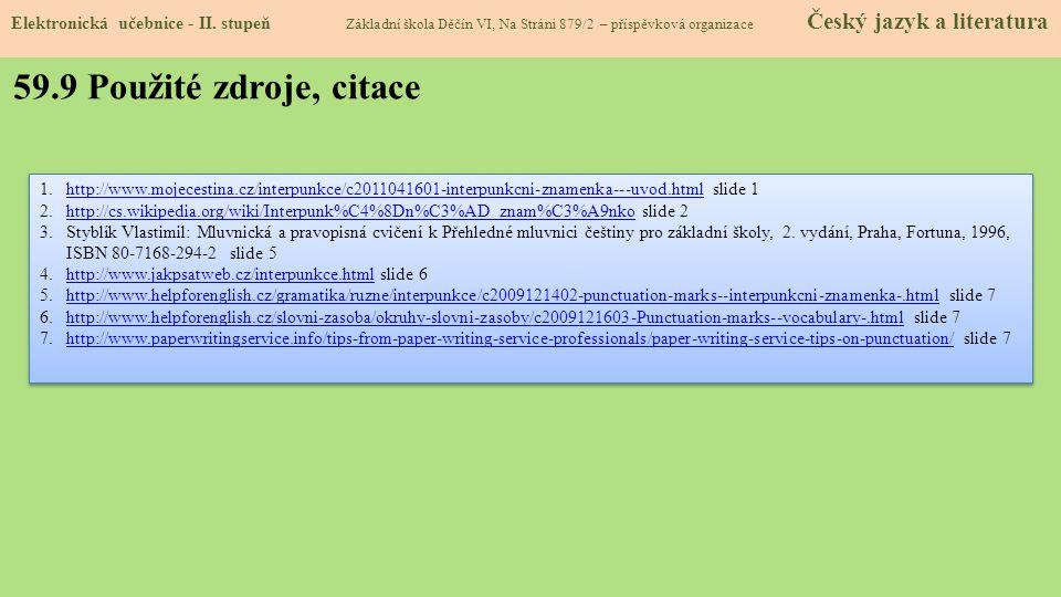 59.9 Použité zdroje, citace 1.http://www.mojecestina.cz/interpunkce/c2011041601-interpunkcni-znamenka---uvod.html slide 1http://www.mojecestina.cz/int