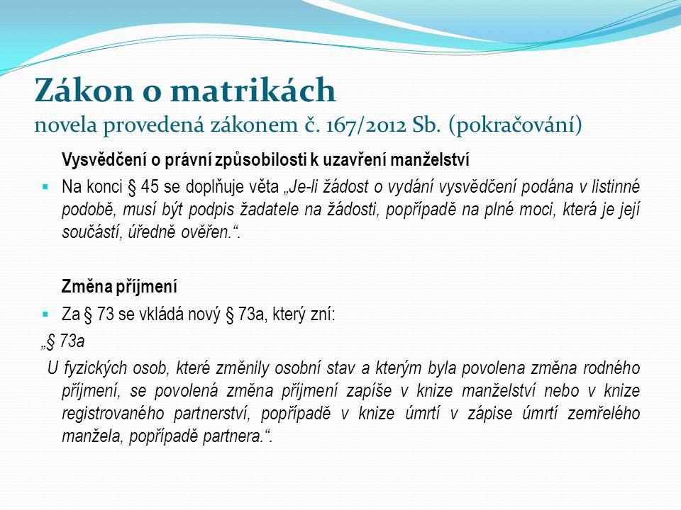 Zákon o matrikách novela provedená zákonem č. 167/2012 Sb. (pokračování) Vysvědčení o právní způsobilosti k uzavření manželství  Na konci § 45 se dop
