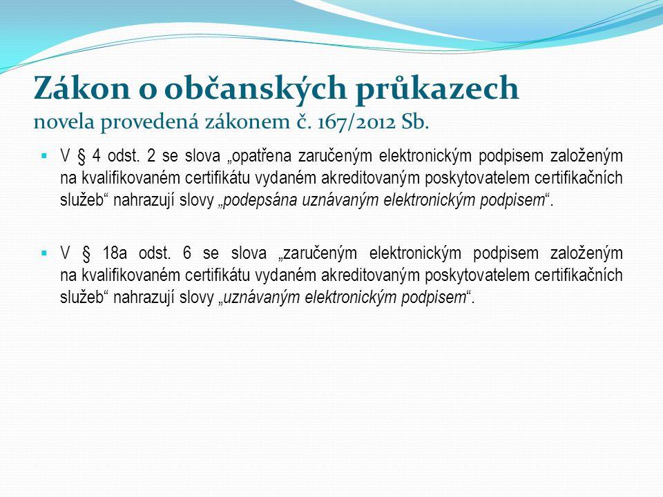 """Zákon o občanských průkazech novela provedená zákonem č. 167/2012 Sb.  V § 4 odst. 2 se slova """"opatřena zaručeným elektronickým podpisem založeným na"""
