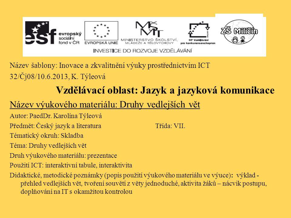 Název šablony: Inovace a zkvalitnění výuky prostřednictvím ICT 32/Čj08/10.6.2013, K. Týleová Vzdělávací oblast: Jazyk a jazyková komunikace Název výuk