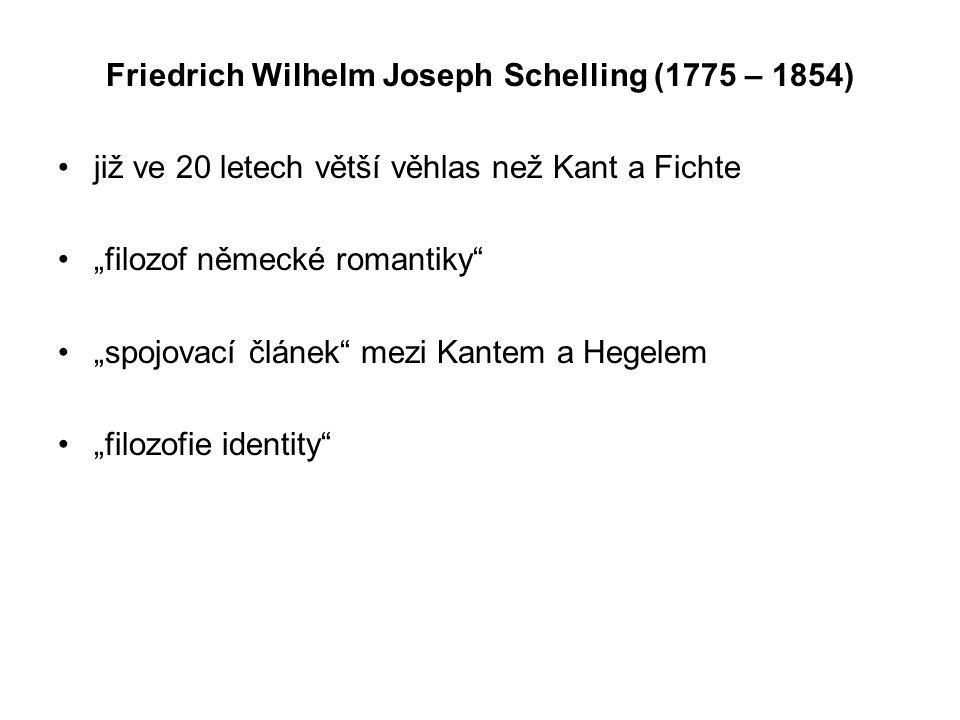 """Friedrich Wilhelm Joseph Schelling (1775 – 1854) již ve 20 letech větší věhlas než Kant a Fichte """"filozof německé romantiky"""" """"spojovací článek"""" mezi K"""