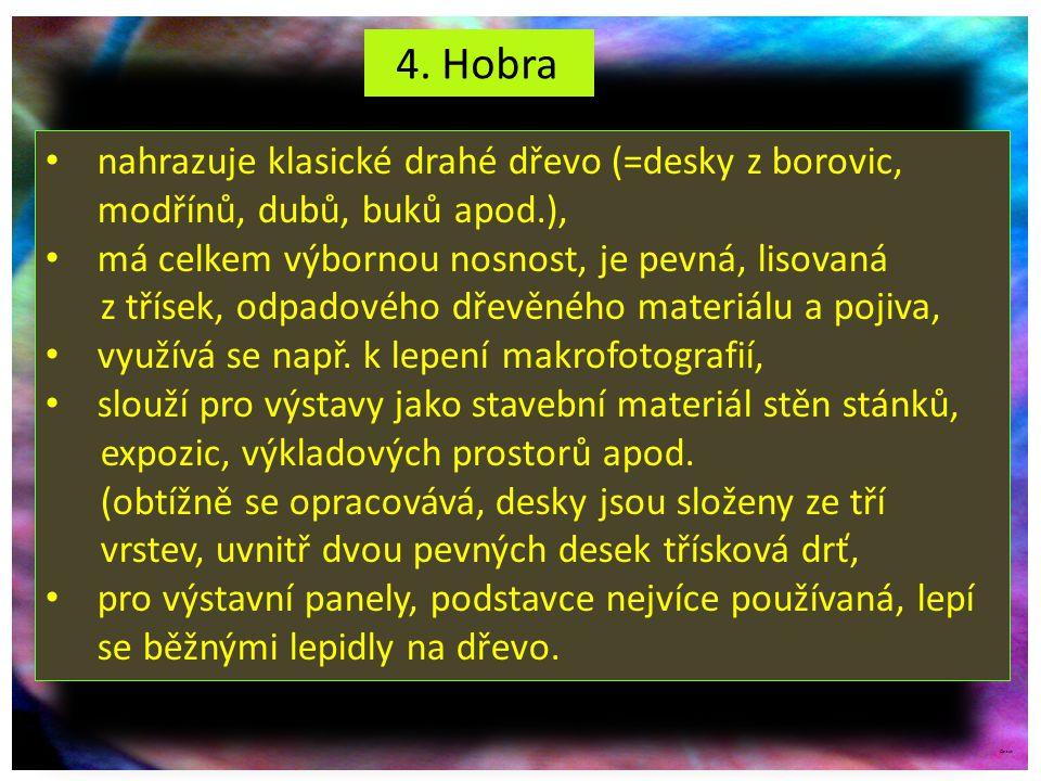 ©c.zuk 4. Hobra nahrazuje klasické drahé dřevo (=desky z borovic, modřínů, dubů, buků apod.), má celkem výbornou nosnost, je pevná, lisovaná z třísek,