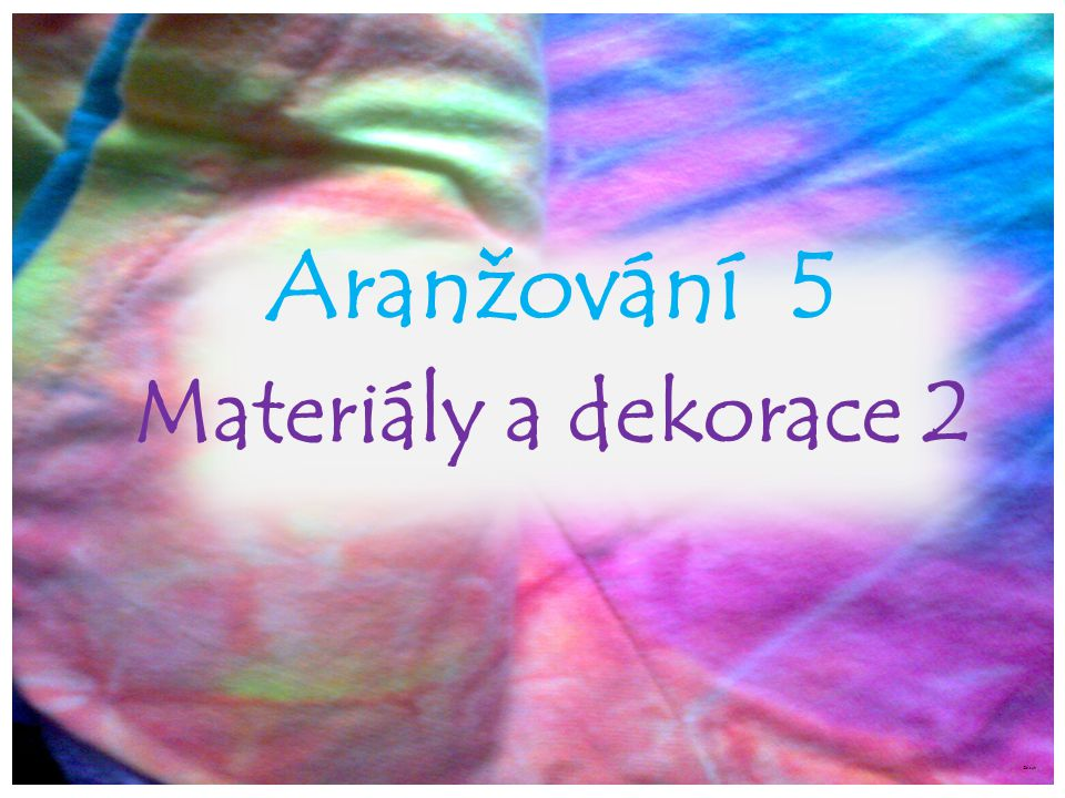 Aranžování 5 Materiály a dekorace 2