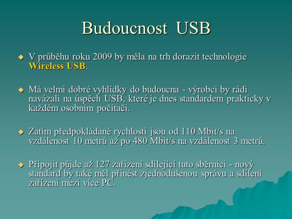 Budoucnost USB  V průběhu roku 2009 by měla na trh dorazit technologie Wireless USB.