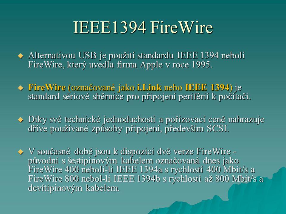 IEEE1394 FireWire  Alternativou USB je použití standardu IEEE 1394 neboli FireWire, který uvedla firma Apple v roce 1995.