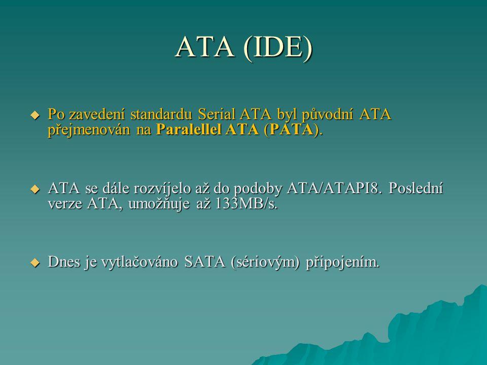 ATA (IDE)  Po zavedení standardu Serial ATA byl původní ATA přejmenován na Paralellel ATA (PATA).