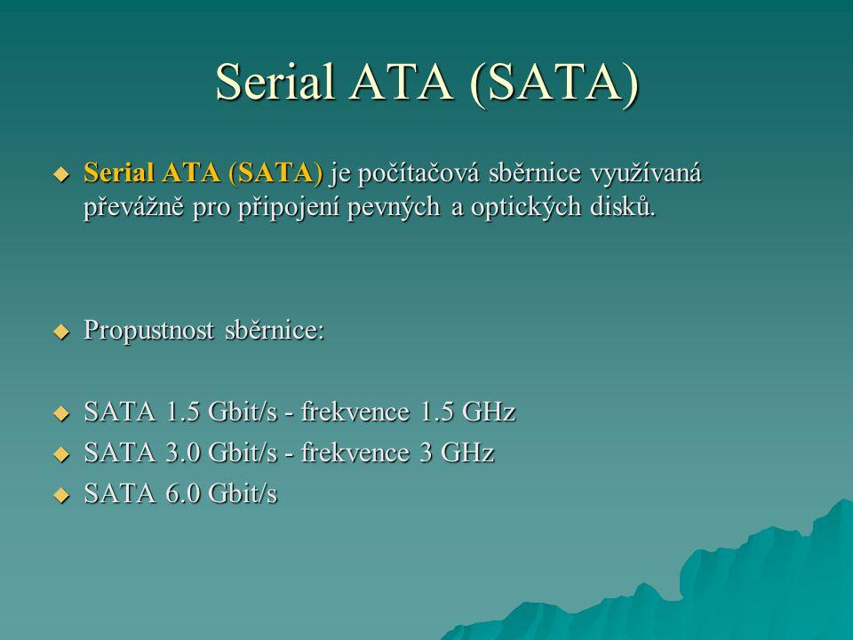 Serial ATA (SATA)  Serial ATA (SATA) je počítačová sběrnice využívaná převážně pro připojení pevných a optických disků.