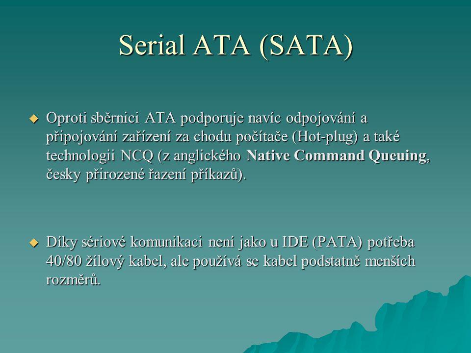 Serial ATA (SATA)  Oproti sběrnici ATA podporuje navíc odpojování a připojování zařízení za chodu počítače (Hot-plug) a také technologii NCQ (z anglického Native Command Queuing, česky přirozené řazení příkazů).