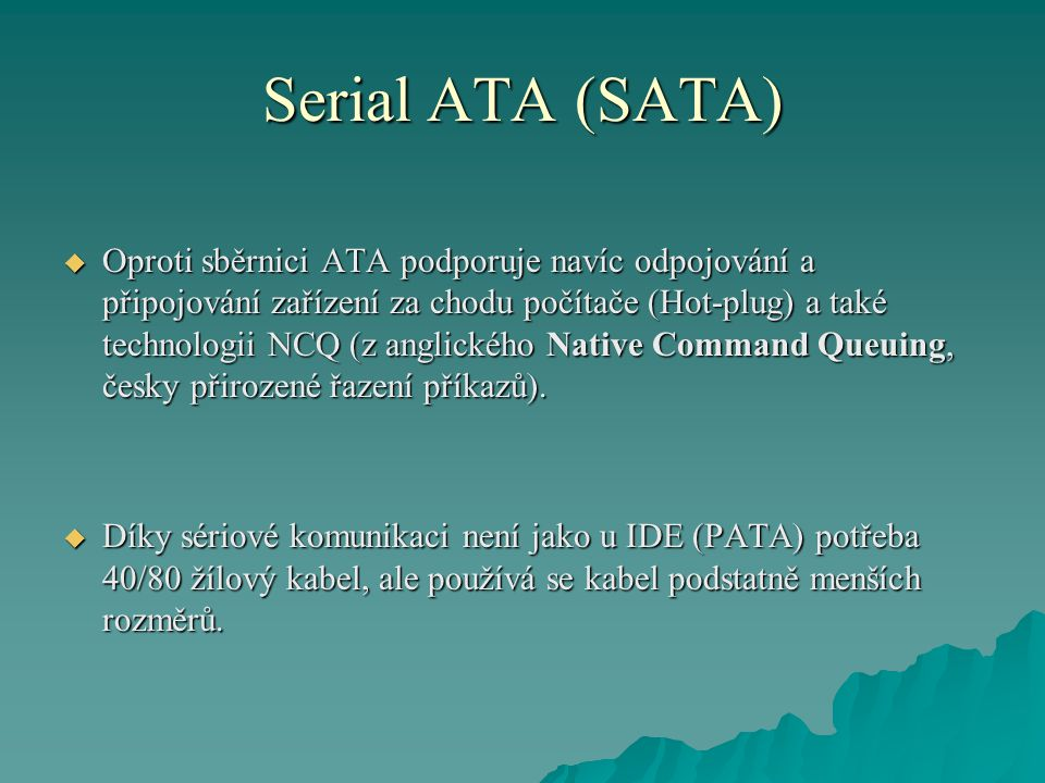 Serial ATA (SATA) Konektory SATA (vlevo) a eSATA (vpravo)