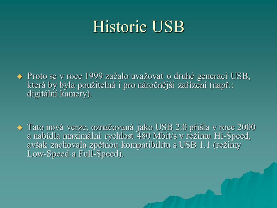 Historie USB  Proto se v roce 1999 začalo uvažovat o druhé generaci USB, která by byla použitelná i pro náročnější zařízení (např.: digitální kamery).