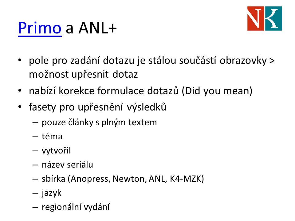 PrimoPrimo a ANL+ pole pro zadání dotazu je stálou součástí obrazovky > možnost upřesnit dotaz nabízí korekce formulace dotazů (Did you mean) fasety p