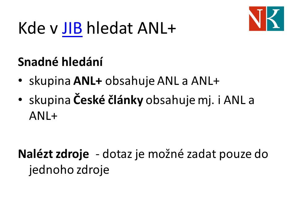 Kde v JIB hledat ANL+JIB Snadné hledání skupina ANL+ obsahuje ANL a ANL+ skupina České články obsahuje mj. i ANL a ANL+ Nalézt zdroje - dotaz je možné