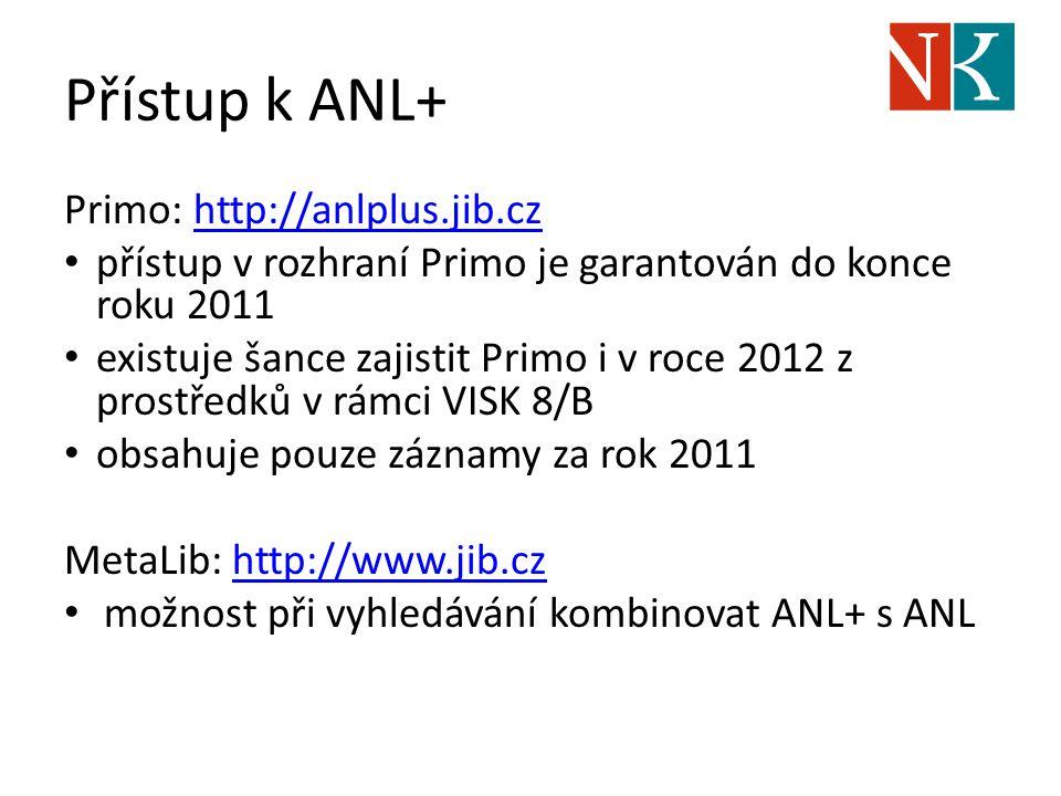 Přístup k ANL+ Primo: http://anlplus.jib.czhttp://anlplus.jib.cz přístup v rozhraní Primo je garantován do konce roku 2011 existuje šance zajistit Pri