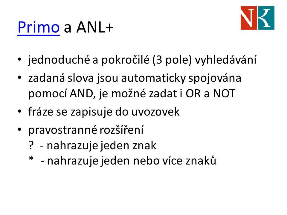 PrimoPrimo a ANL+ jednoduché a pokročilé (3 pole) vyhledávání zadaná slova jsou automaticky spojována pomocí AND, je možné zadat i OR a NOT fráze se z