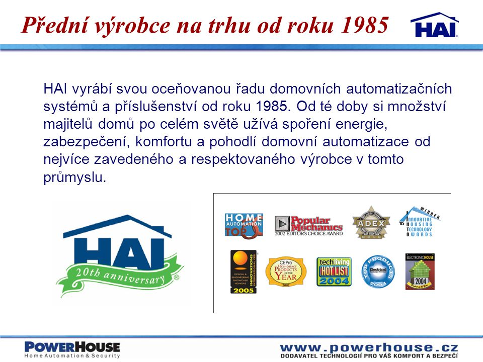 Přední výrobce na trhu od roku 1985 HAI vyrábí svou oceňovanou řadu domovních automatizačních systémů a příslušenství od roku 1985. Od té doby si množ