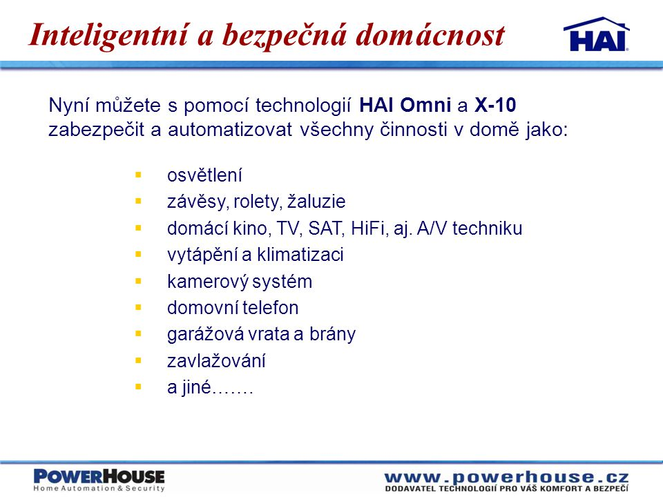 Inteligentní a bezpečná domácnost Nyní můžete s pomocí technologií HAI Omni a X-10 zabezpečit a automatizovat všechny činnosti v domě jako:  osvětlen