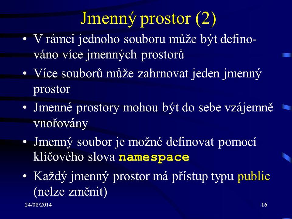 24/08/201417 Jmenný prostor (3) Příklad: public class ClassA { } namespace NamespaceY { public class ClassB { } public class ClassC { } namespace NamespaceY { public class ClassA { } namespace NamespaceZ { public class ClassB { } Soubor1.csSoubor2.cs