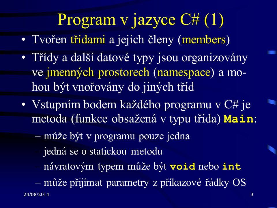 24/08/20144 Program v jazyce C# (2) Metoda Main může mít jednu z následujících signatur: –static void Main() –static void Main(string[] args) –static int Main() –static int Main(string[] args) Poznámka: –jazyk C# podobně jako jazyk C/C++ rozlišuje velká a malá písmena (jazyk case sensitive)