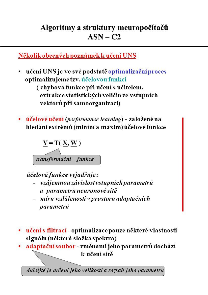 Několik obecných poznámek k učení UNS učení UNS je ve své podstatě optimalizační proces optimalizujeme tzv. účelovou funkci ( chybová funkce při učení