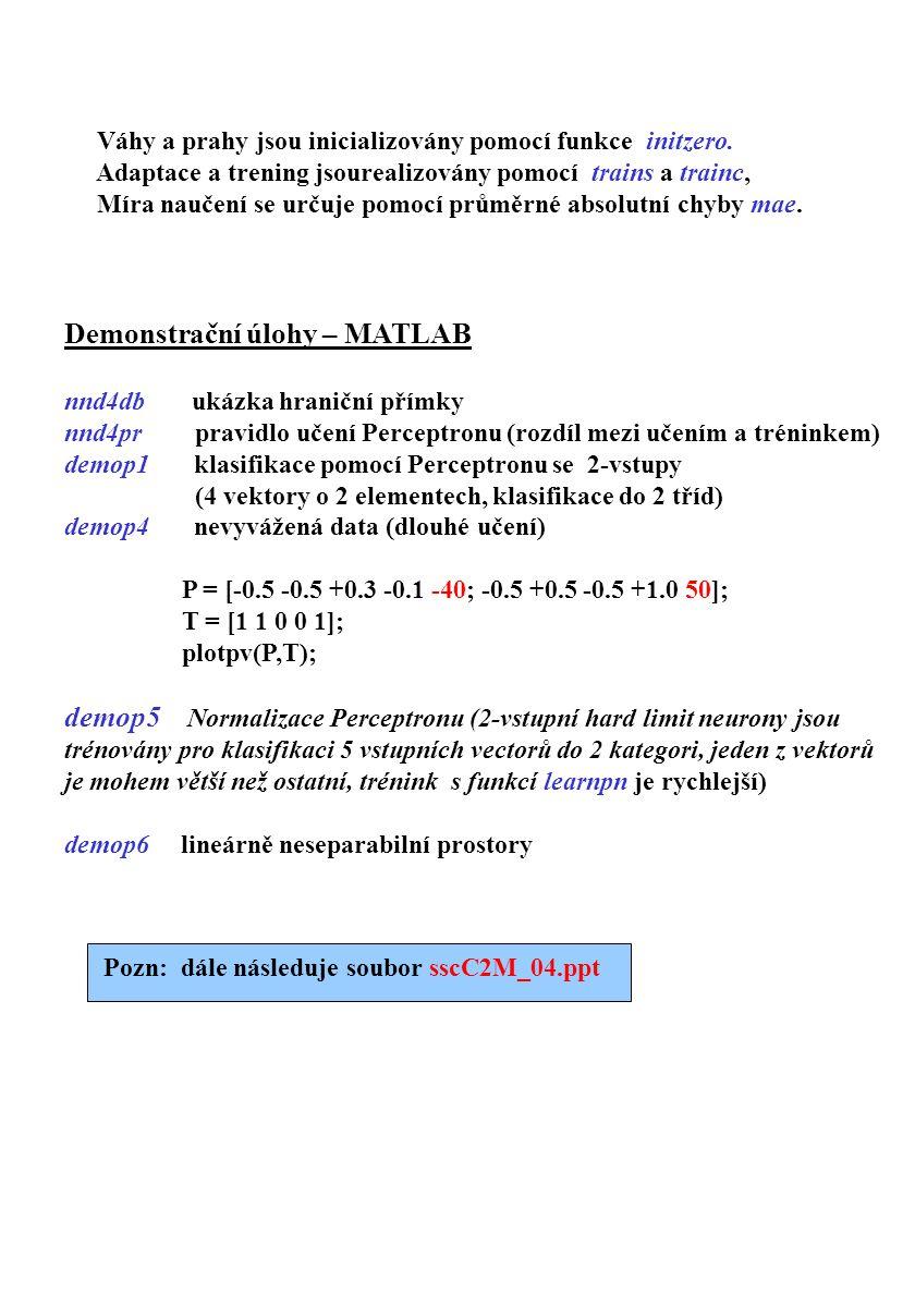 Váhy a prahy jsou inicializovány pomocí funkce initzero. Adaptace a trening jsourealizovány pomocí trains a trainc, Míra naučení se určuje pomocí prům