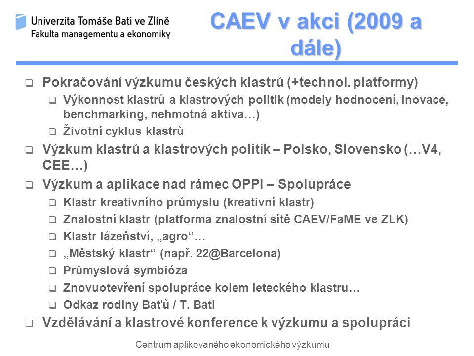 Centrum aplikovaného ekonomického výzkumu CAEV v akci (2009 a dále)  Pokračování výzkumu českých klastrů (+technol.