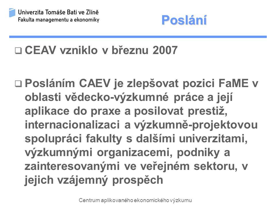 Centrum aplikovaného ekonomického výzkumu Poslání  CEAV vzniklo v březnu 2007  Posláním CAEV je zlepšovat pozici FaME v oblasti vědecko-výzkumné práce a její aplikace do praxe a posilovat prestiž, internacionalizaci a výzkumně-projektovou spolupráci fakulty s dalšími univerzitami, výzkumnými organizacemi, podniky a zainteresovanými ve veřejném sektoru, v jejich vzájemný prospěch