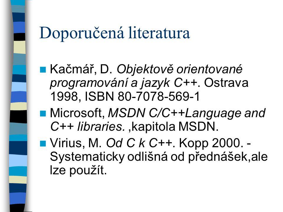 Doporučená literatura Kačmář, D. Objektově orientované programování a jazyk C++.
