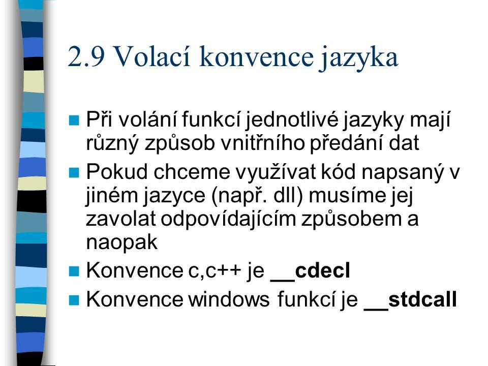 2.9 Volací konvence jazyka Při volání funkcí jednotlivé jazyky mají různý způsob vnitřního předání dat Pokud chceme využívat kód napsaný v jiném jazyce (např.