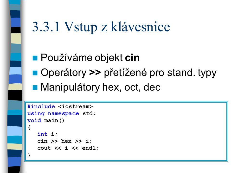 3.3.1 Vstup z klávesnice Používáme objekt cin Operátory >> přetížené pro stand.