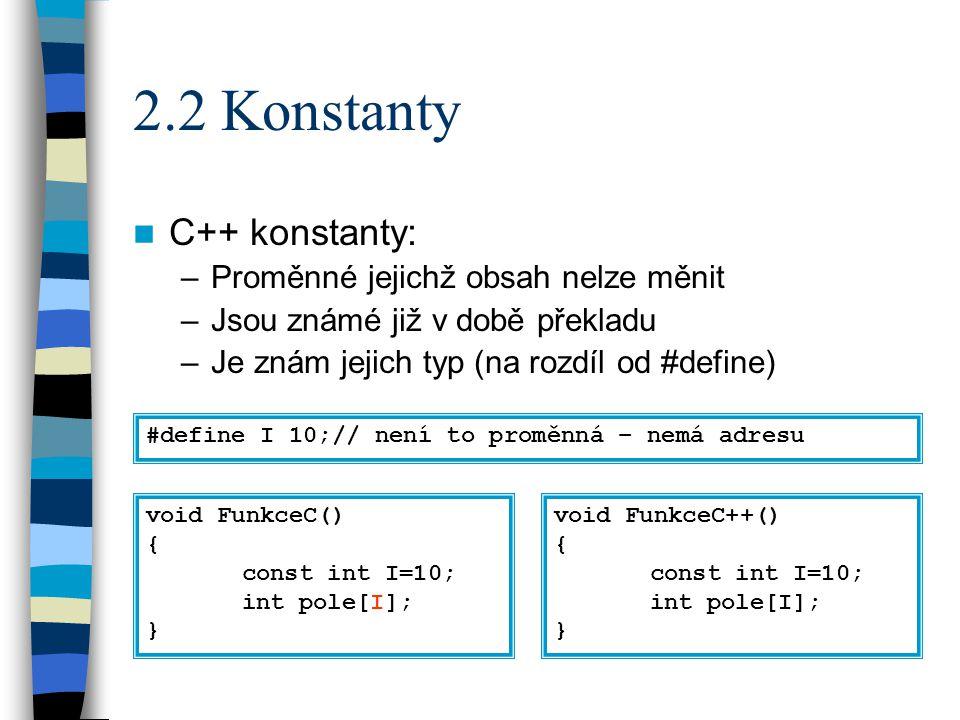 2.3 Deklarace proměnných C++ umožňuje deklarovat proměnné přímo před jejich použitím void FunkceC() { int A; A=1; int B; B=A+1; } void FunkceC++() { int A; A=1; int B; B=A+1; }