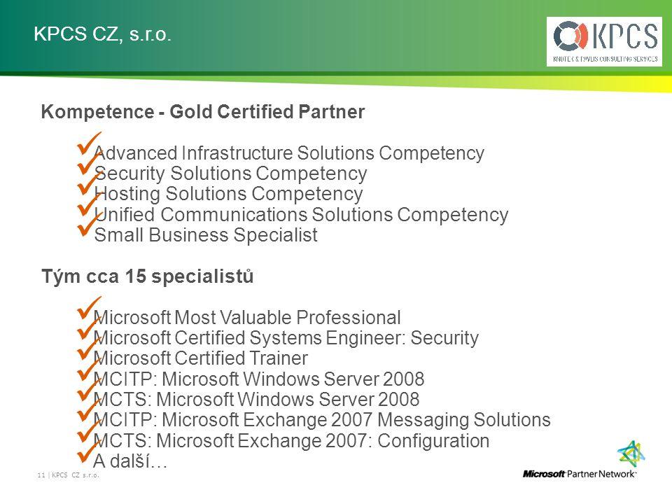 KPCS CZ, s.r.o. 11 | KPCS CZ s.r.o. Kompetence - Gold Certified Partner Advanced Infrastructure Solutions Competency Security Solutions Competency Hos