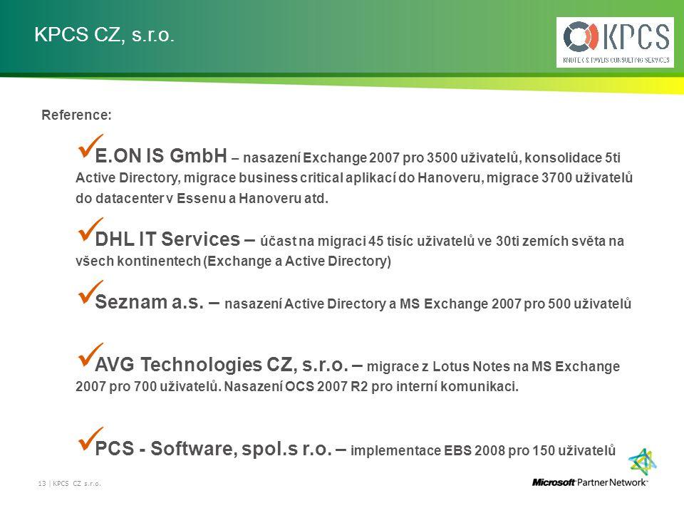 KPCS CZ, s.r.o. 13 | KPCS CZ s.r.o. Reference: E.ON IS GmbH – nasazení Exchange 2007 pro 3500 uživatelů, konsolidace 5ti Active Directory, migrace bus