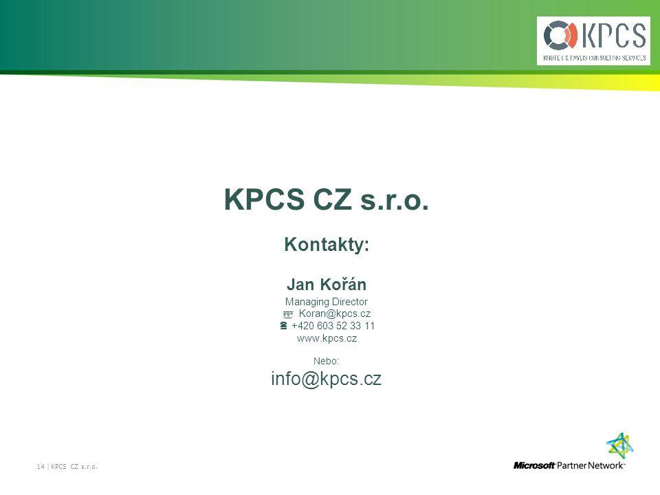 14 | KPCS CZ s.r.o. Kontakty: Jan Kořán Managing Director  Koran@kpcs.cz  +420 603 52 33 11 www.kpcs.cz Nebo: info@kpcs.cz