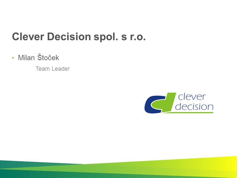 Clever Decision spol. s r.o. Milan Štoček Team Leader