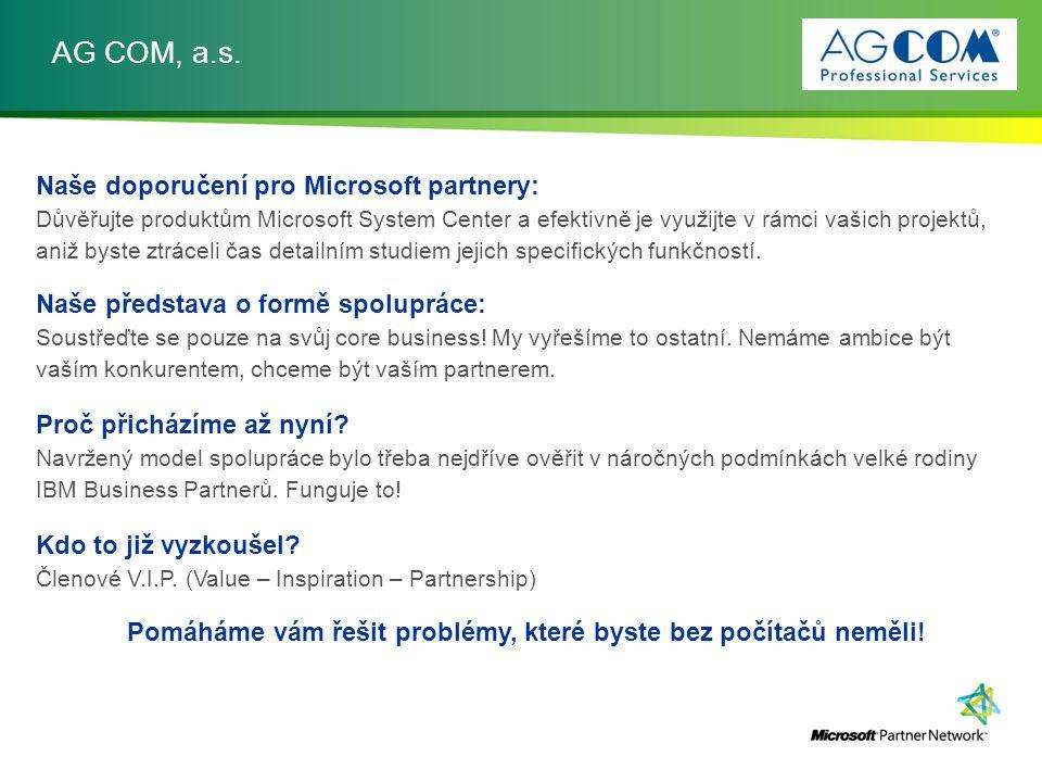 AG COM, a.s. Naše doporučení pro Microsoft partnery: Důvěřujte produktům Microsoft System Center a efektivně je využijte v rámci vašich projektů, aniž