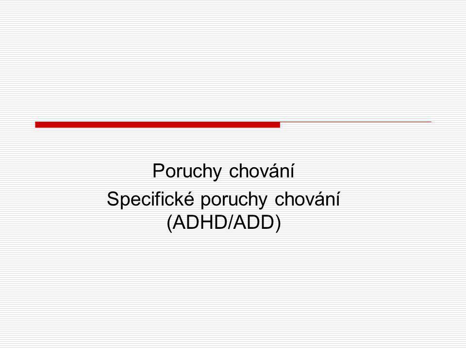 Poruchy chování Specifické poruchy chování (ADHD/ADD)