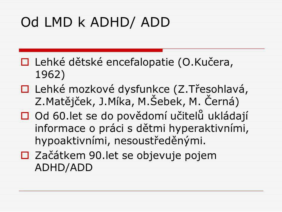 Diagnostika ADHD v pedagogicko- psychologických poradnách Není oficiálně stanovený test nebo soubor testů.