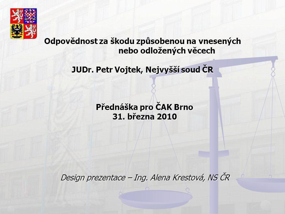Odpovědnost za škodu způsobenou na vnesených nebo odložených věcech JUDr. Petr Vojtek, Nejvyšší soud ČR Přednáška pro ČAK Brno 31. března 2010 Design