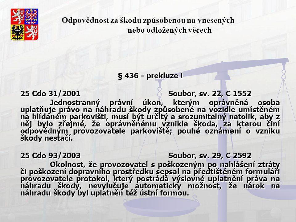 Odpovědnost za škodu způsobenou na vnesených nebo odložených věcech § 436 - prekluze ! 25 Cdo 31/2001 Soubor, sv. 22, C 1552 Jednostranný právní úkon,