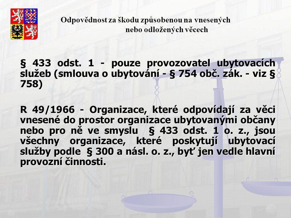 Odpovědnost za škodu způsobenou na vnesených nebo odložených věcech § 433 odst. 1 - pouze provozovatel ubytovacích služeb (smlouva o ubytování - § 754