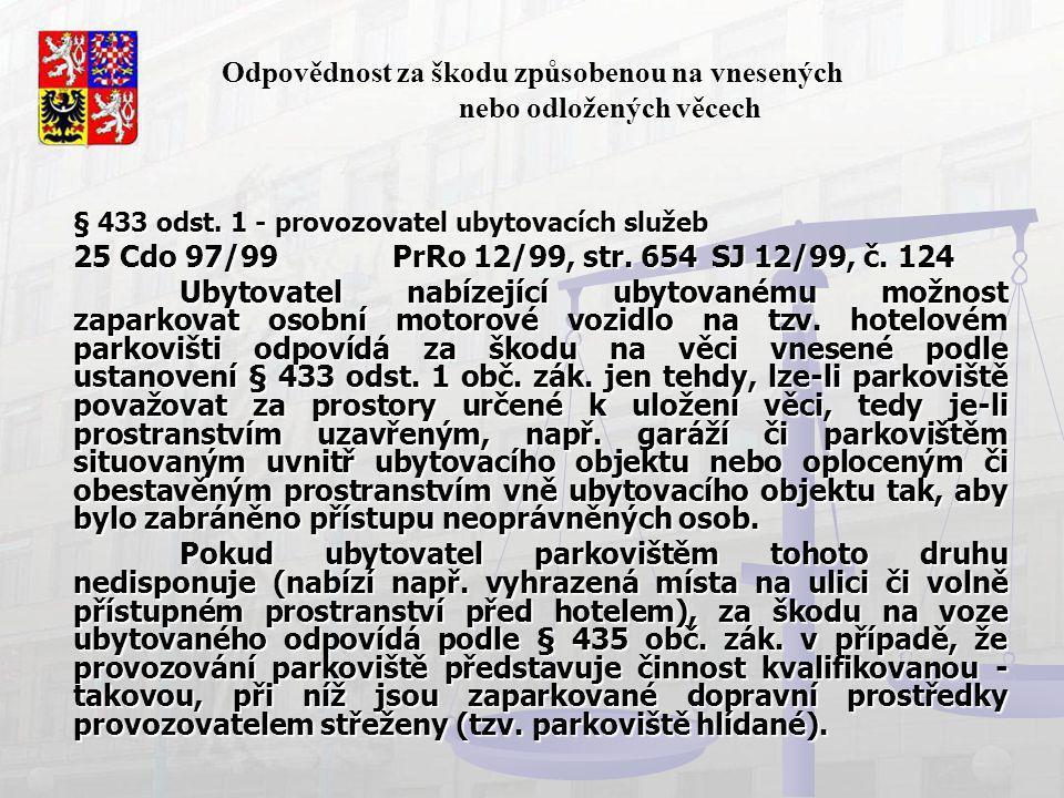 Odpovědnost za škodu způsobenou na vnesených nebo odložených věcech § 433 odst. 1 - provozovatel ubytovacích služeb 25 Cdo 97/99PrRo 12/99, str. 654SJ