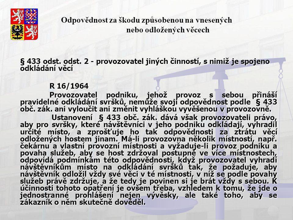 Odpovědnost za škodu způsobenou na vnesených nebo odložených věcech § 433 odst. odst. 2 - provozovatel jiných činností, s nimiž je spojeno odkládání v