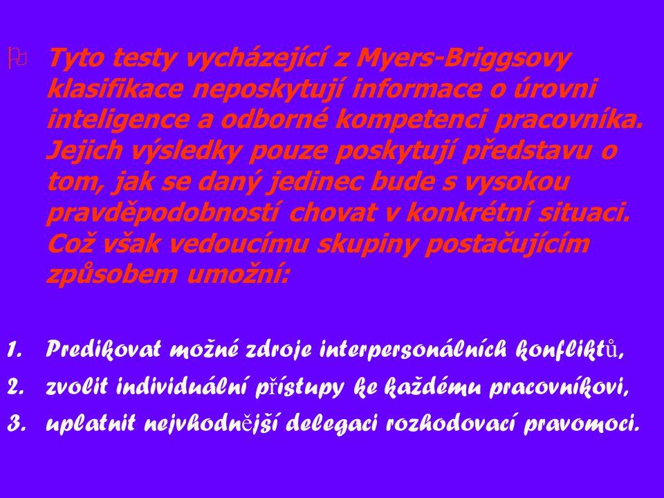 18  Tyto testy vycházející z Myers-Briggsovy klasifikace neposkytují informace o úrovni inteligence a odborné kompetenci pracovníka.